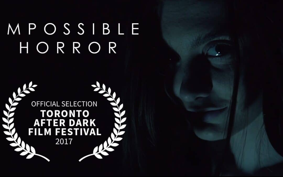 Toronto Indie Film Impossible Horror To Have World Premiere At Toronto After Dark Film Festival